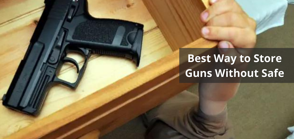 Best Way to Store Guns Without Safe