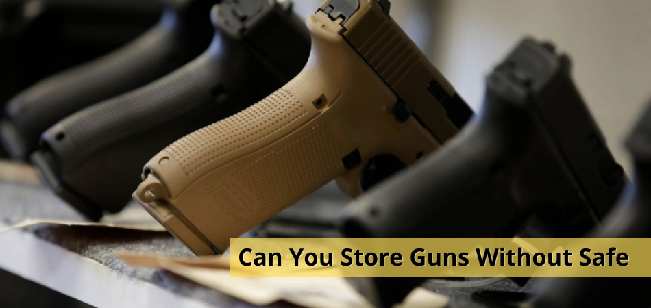Can You Store Guns Without Safe