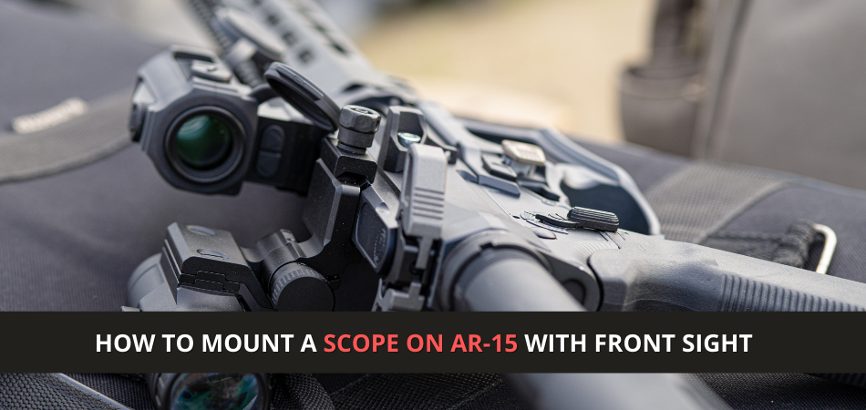 How To Mount A Scope On AR-15 With Front Sight