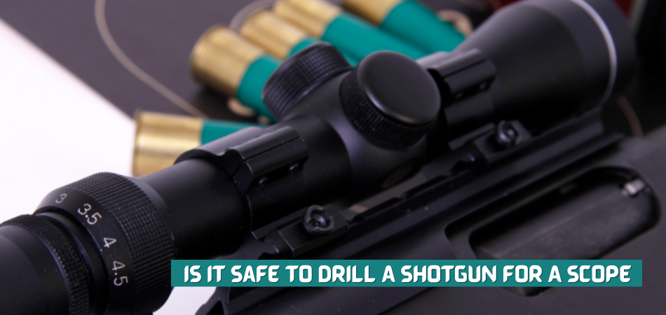 Is It Safe To Drill A Shotgun for A Scope